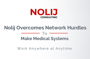 Nolij Overcomes Network Hurdles to Make Medical Systems Work Anywhere at Anytime